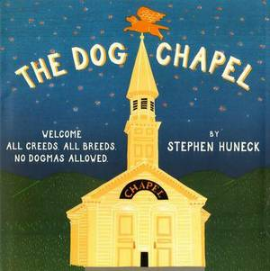The Dog Chapel: Welcome All Creeds, All Breeds - No Dogmas Allowed