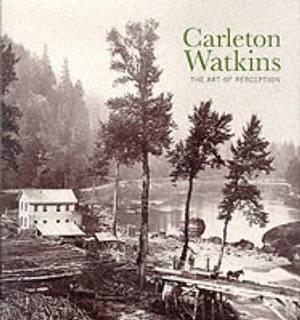 Watkins, Carleton: Art of Perception