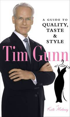 Tim Gunn: A Guide to Quality, Taste, and Style