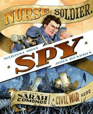 Nurse, Soldier,Spy: Sarah Edmonds,a Civil War Hero