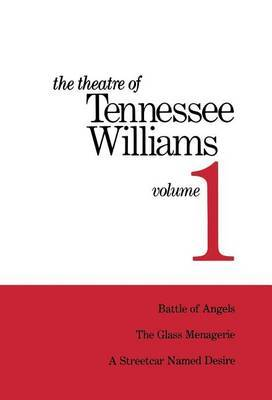 The Theatre of Tennessee Williams: Volume I: Battle of Angels, a Streetcar Named Desire, the Glass Menagerie