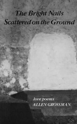 The Bright Nails Scattered: Poems