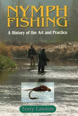 Nymph Fishing: A History of the Art and Practice