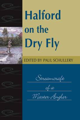 Halford on the Dry Fly: Streamcraft of a Master Angler