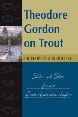 Theodore Gordon on Trout: Talks and Tales from a Great American Angler