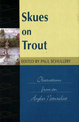 Skues on Trout: Observations from an Angler Naturalist
