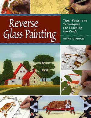 Reverse Glass Painting: Tips, Tools and Techniques for Learning the Craft