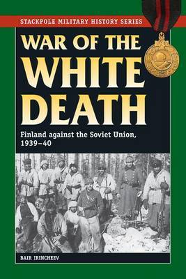 War of the White Death: Finland Against the Soviet Union 1939-1940