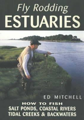 Fly Rodding Estuaries: How to Fish Salt Ponds, Coastal Rivers, Tidal Creeks & Backwaters