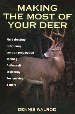 Making the Most of Your Deer: Field Dressing, Butchering, Venison Prepration, Tanning, Antlercraft, Taxidermy, Soapmaking and More