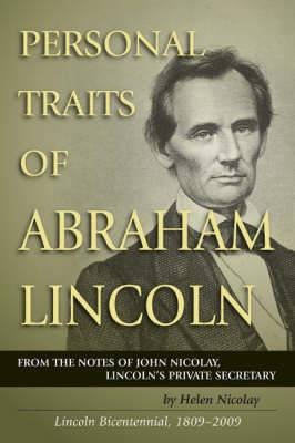 Personal Traits of Abraham Lincoln: From the Notes of John Nicolay, Lincoln's Private Secretary