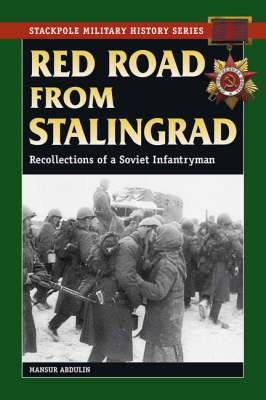 Red Road from Stalingrad: Reflections of a Soviet Infantryman