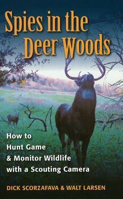 Spies in the Deer Woods: How to Hunt Game and Monitor Wildlife with a Scouting Camera