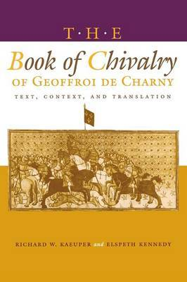 The   Book of Chivalry of Geoffroi de Charny: Text, Context and Translation