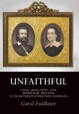 Unfaithful: Love, Adultery, and Marriage Reform in Nineteenth-Century America