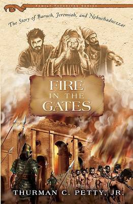 Fire in the Gates: The Story of Baruch, Jeremiah, and Nebuchadnezzar