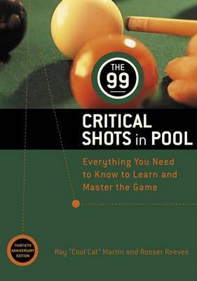 99 Critical Shots in Pool: Everything You Need to Know to Learn and Master the Game