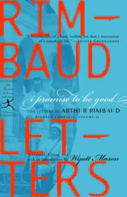 I Promise to be Good: The Letters of Arthur Rimbaud