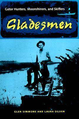 Gladesmen: Gator Hunters, Moonshiners and Skiffers