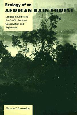 Ecology of an African Rain Forest: Logging in Kibale and the Conflict Between Conservation and Exploitation