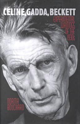 Celine, Gadda, Beckett: Experimental Writings of the 1930s