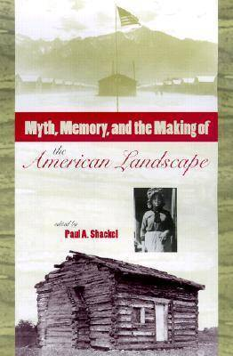 Myth, Memory and the Making of the American Landscape