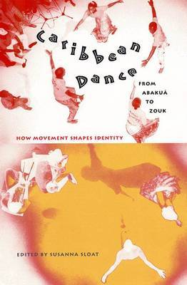 Caribbean Dance from Abakua to Zouk: How Movement Shapes Identity