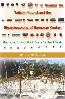 Tatham Mound and the Bioarchaeology of European Contact: Disease and Depopulation in Central Gulf Coast Florida