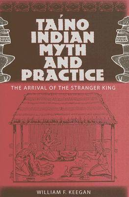Taino Indian Myth and Practice: The Arrival of the Stranger King