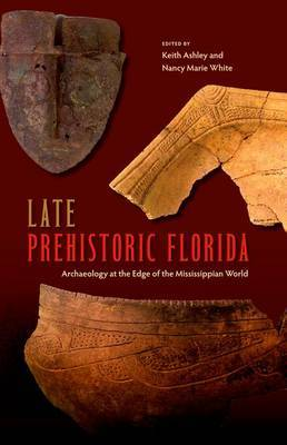 Late Prehistoric Florida: Archaeology at the Edge of the Mississippian World
