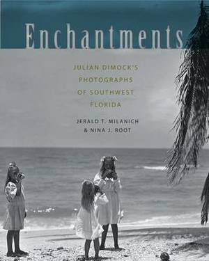 Enchantments: Julian Dimock's Photographs of Southwest Florida