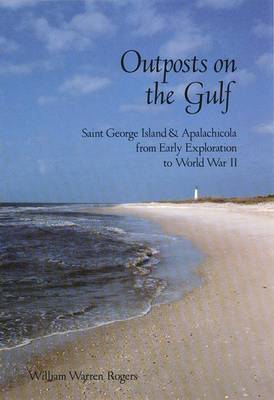 Outposts on the Gulf: Saint George Island and Apalachicola from Early Exploration to World W