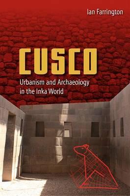 Cusco: Urbanism and Archaeology in the Inka World