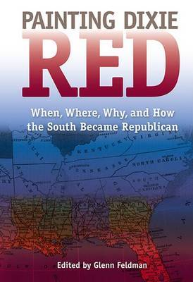 Painting Dixie Red: When, Where, Why, and How the South Became Republican