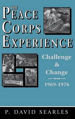 Peace Corps Experience: Challenge and Change, 1969-1976