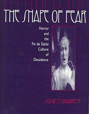 The Shape of Fear: Horror and the Fin De Siecle Culture of Decadence