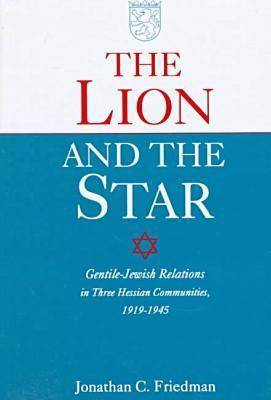 The Lion and the Star: Gentile-Jewish Relations in Three Hessian Towns, 1919-1945