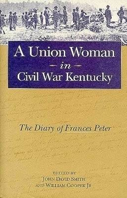 A Union Woman in Civil War Kentucky: The Diaries of Frances Peter