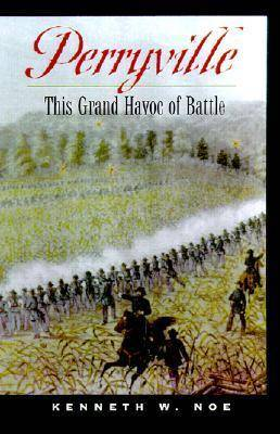 Perryville: This Grand Havoc of Battle
