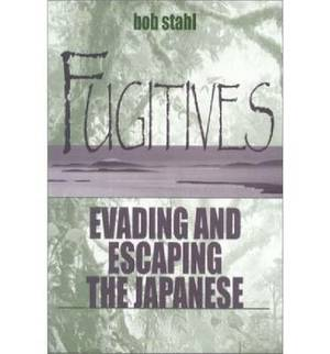 Fugitives: Evading and Escaping the Japanese