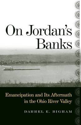 On Jordan's Banks: Emancipation and Its Aftermath in the Ohio River Valley