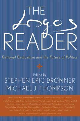 The Logos Reader: Rational Radicalism and the Future of Politics