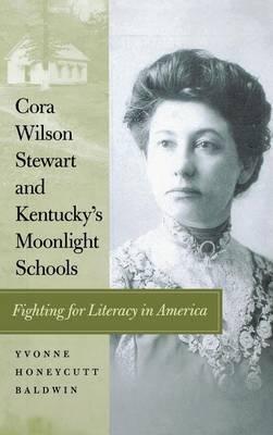 Cora Wilson Stewart and Kentucky's Moonlight Schools: Fighting for Literacy in America