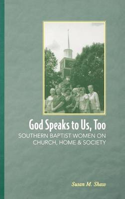 God Speaks to Us, Too: Southern Baptist Women on Church, Home, and Society