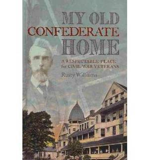 My Old Confederate Home: A Respectable Place for Civil War Veterans