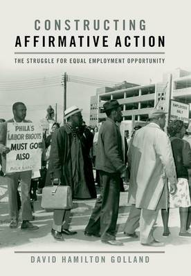 Constructing Affirmative Action: The Struggle for Equal Employment Opportunity