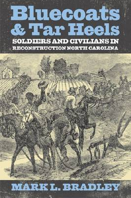 Bluecoats and Tarheels: Soldiers and Civilians in Reconstruction North Carolina