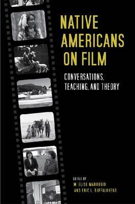 Native Americans on Film: Conversations, Teaching and Theory