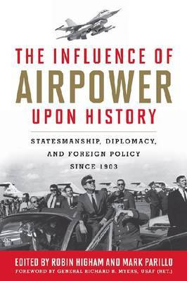 The Influence of Air Power Upon History: Statesmanship, Diplomacy and Foreign Policy Since 1903