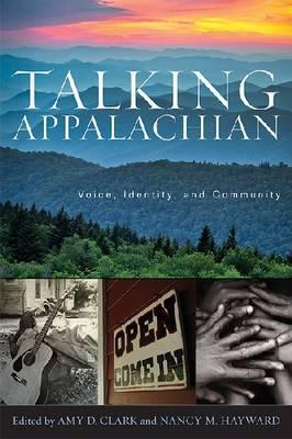 Talking Appalachian: Voice, Identity, and Community